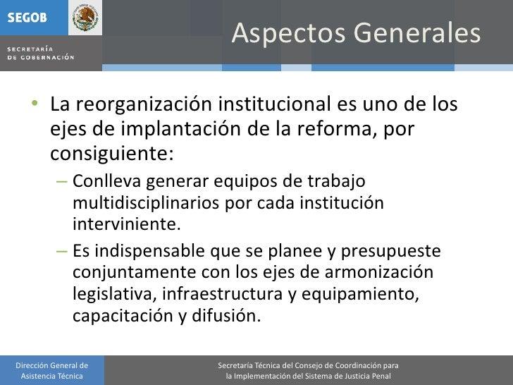 Aspectos Generales      • La reorganización institucional es uno de los       ejes de implantación de la reforma, por     ...