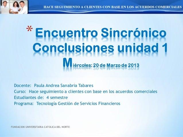 Docente: Paula Andrea Sanabria Tabares  Curso: Hace seguimiento a clientes con base en los acuerdos comerciales  Estudiant...