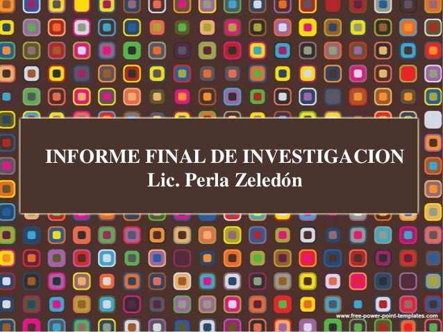 INFORME FINAL DE INVESTIGACIONLic. Perla Zeledón