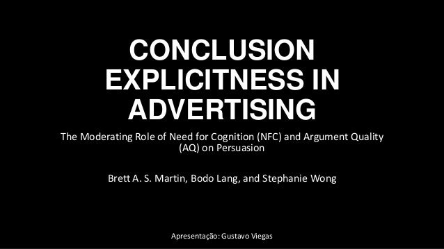CONCLUSION EXPLICITNESS IN ADVERTISING The Moderating Role of Need for Cognition (NFC) and Argument Quality (AQ) on Persua...