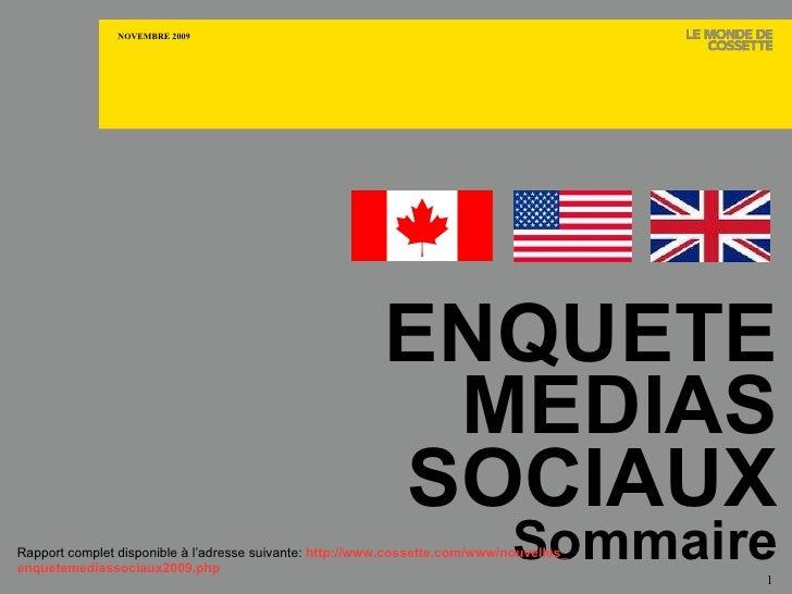 ENQUETE MEDIAS SOCIAUX Sommaire CANADA Rapport complet disponible à l'adresse suivante:  http://www.cossette.com/www/nouve...