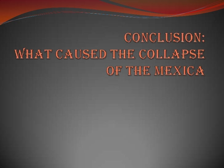 Conclusion:What Caused the Collapse of the Mexica<br />