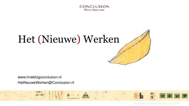 Het (Nieuwe) Werken<br />www.hnwblogconclusion.nl<br />HetNieuweWerken@Conclusion.nl<br />Conclusion Het Nieuwe Werken – j...