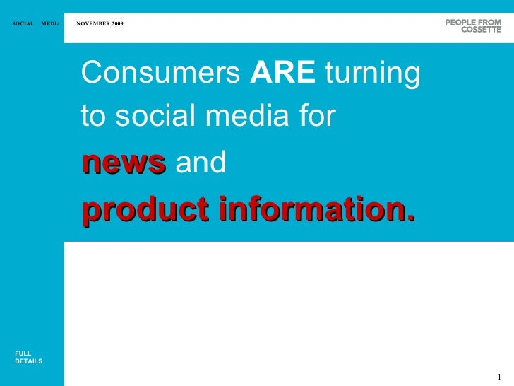 <ul><li>Consumers  ARE  turning to social media for news   and product information.   </li></ul>FULL DETAILS