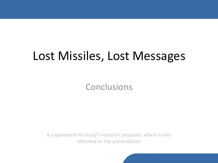 Lost Missiles, Lost Messages                   Conclusions  A supplement to study's research proposal, which is also      ...