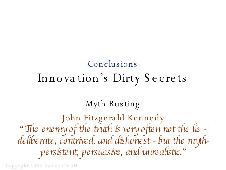 """Conclusions Innovation's Dirty Secrets Myth Busting John Fitzgerald Kennedy """" The enemy of the truth is very often not the..."""