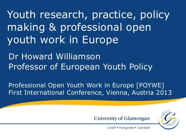 Youth research, practice, policymaking & professional openyouth work in EuropeDr Howard WilliamsonProfessor of European Yo...