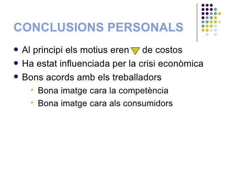 CONCLUSIONS PERSONALS <ul><li>Al principi els motius eren  de costos </li></ul><ul><li>Ha estat influenciada per la crisi ...