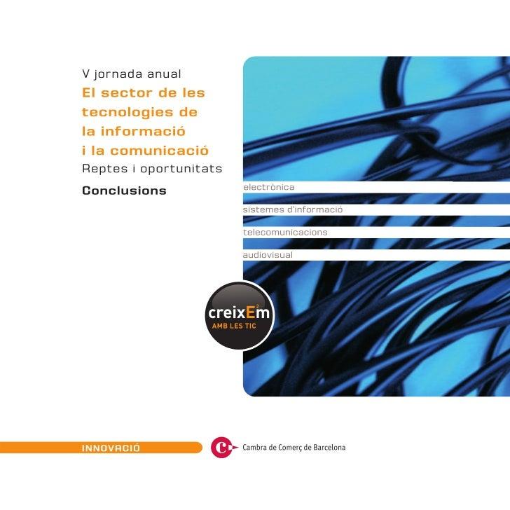 Conclusions V Jornada el sector de les tecnologies de la informacio i la comunicacio. Reptes i oportunitats