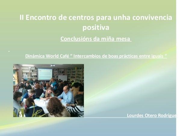 """II Encontro de centros para unha convivencia positiva Conclusións da miña mesa Dinámica World Café """" Intercambios de boas ..."""