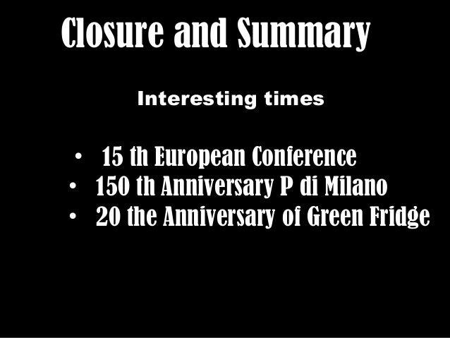Closure and SummaryClosure and Summary• 15 th European Conference15 th European Conference• 150 th Anniversary P di Milano...
