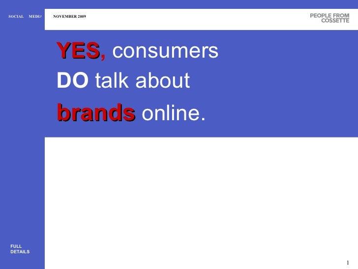 <ul><li>YES ,   consumers DO  talk about brands   online. </li></ul>FULL DETAILS