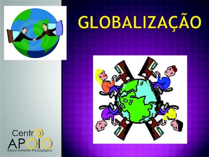 Oque é Globalização e comoaconteceu esse processo.