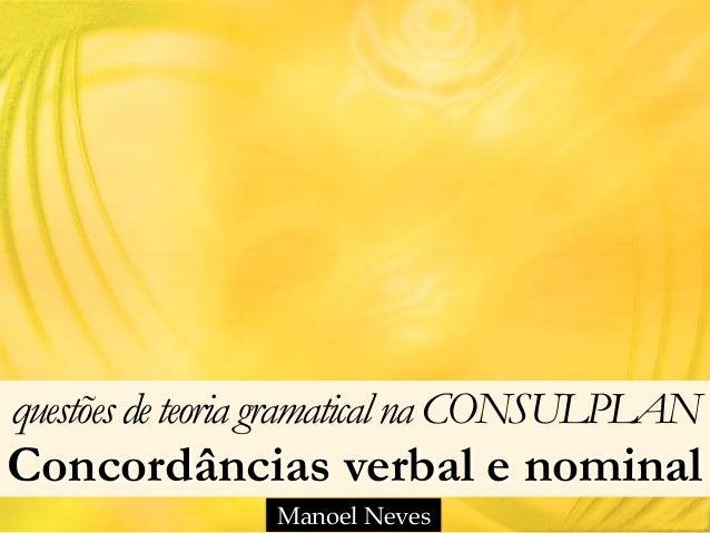 questõesdeteoria gramaticalna CONSULPLAN Concordâncias verbal e nominal Manoel Neves