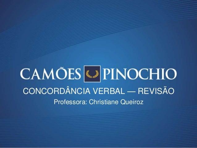 Professora: Christiane Queiroz CONCORDÂNCIA VERBAL — REVISÃO