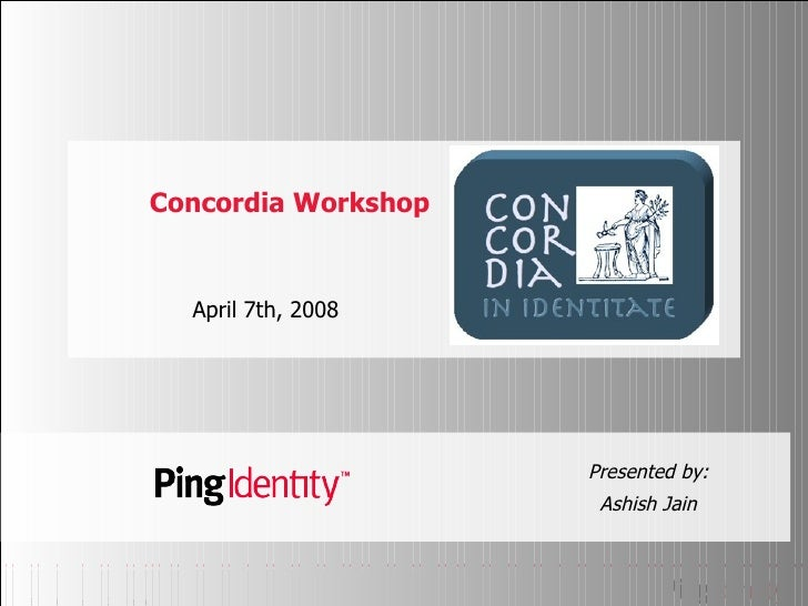 Concordia Workshop April 7th, 2008  Presented by: Ashish Jain
