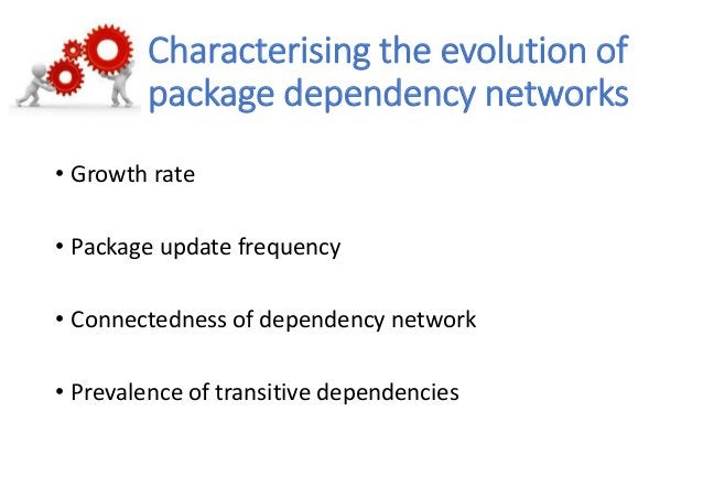 Characterising the evolution of package dependency networks • Growth rate • Package update frequency • Connectedness of de...