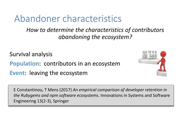 Abandoner characteristics ~ 144K packages ~ 32K contributors ~ 462K packages ~ 64K contributors Measurements on: • Technic...