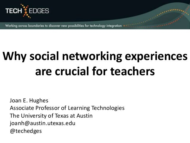 Why social networking experiences  are crucial for teachers  Joan E. Hughes  Associate Professor of Learning Technologies ...