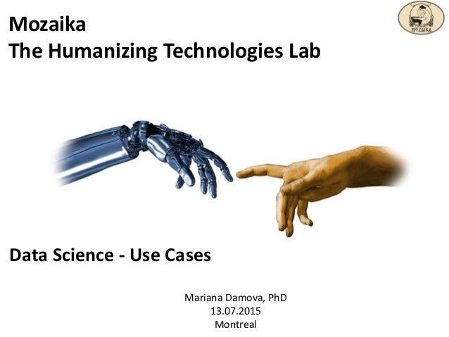 Mozaika The Humanizing Technologies Lab Mariana Damova, PhD 13.07.2015 Montreal Data Science - Use Cases