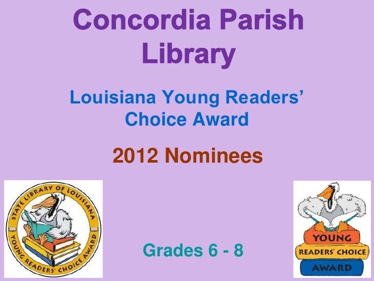 Concordia Parish<br />Library<br />Louisiana Young Readers' Choice Award<br />2012 Nominees<br />Grades 6 - 8<br />