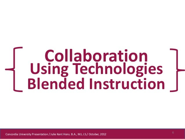 Collaboration                 Using Technologies                 Blended Instruction                                      ...