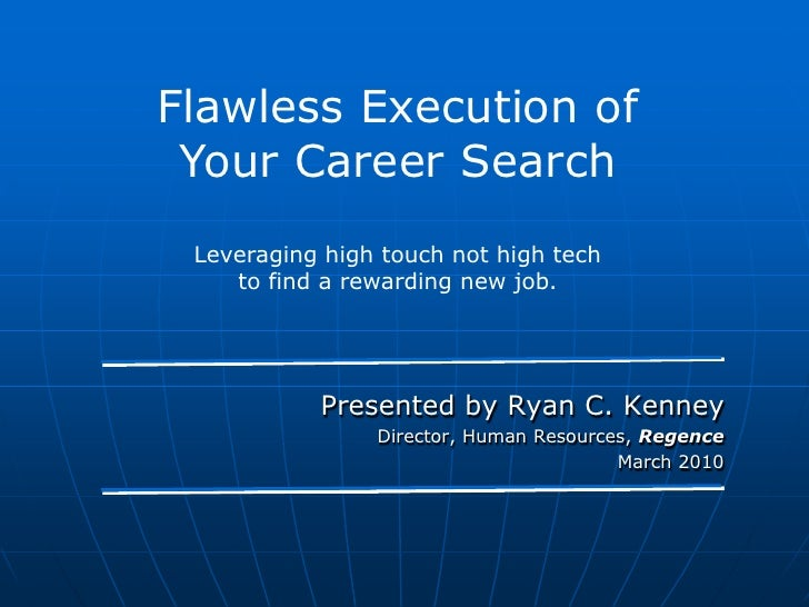 Flawless Execution of<br />Your Career Search<br />Leveraging high touch not high tech <br />to find a rewarding new job. ...