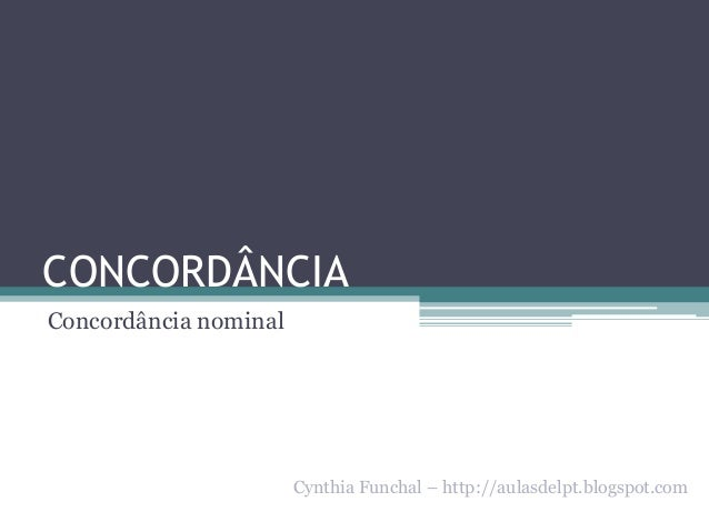 CONCORDÂNCIA Concordância nominal  Cynthia Funchal – http://aulasdelpt.blogspot.com