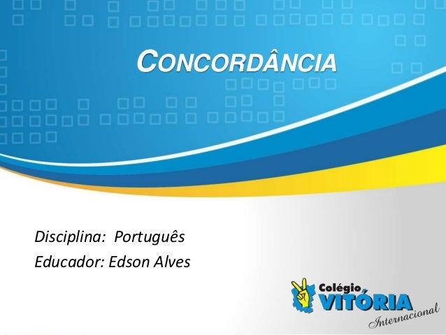 Crateús/CE CONCORDÂNCIA Disciplina: Português Educador: Edson Alves