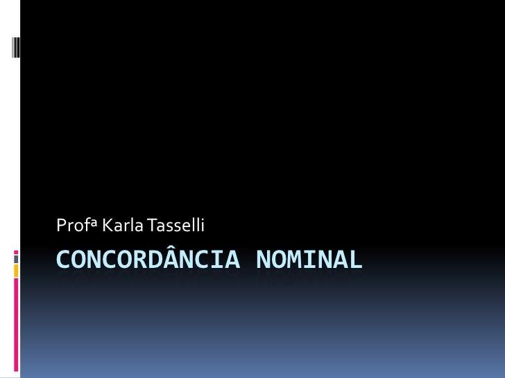 Concordância Nominal<br />Profª Karla Tasselli<br />