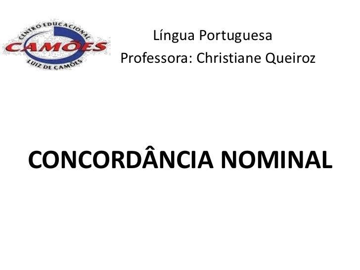 Língua Portuguesa      Professora: Christiane QueirozCONCORDÂNCIA NOMINAL