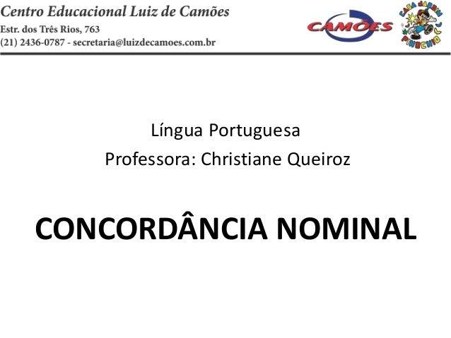 Língua Portuguesa Professora: Christiane Queiroz CONCORDÂNCIA NOMINAL