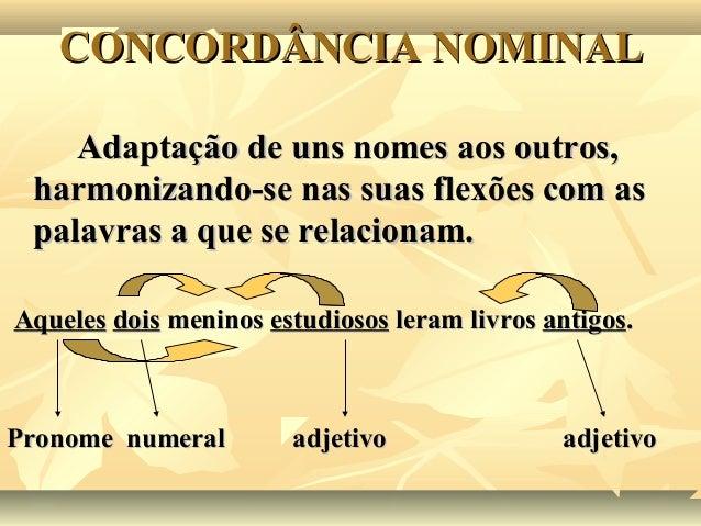 CONCORDÂNCIA NOMINALCONCORDÂNCIA NOMINAL Adaptação de uns nomes aos outros,Adaptação de uns nomes aos outros, harmonizando...