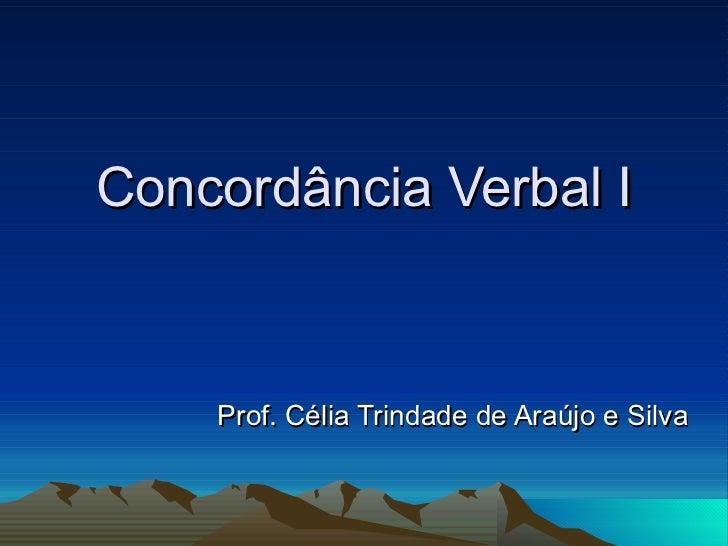 Concordância Verbal I Prof. Célia Trindade de Araújo e Silva