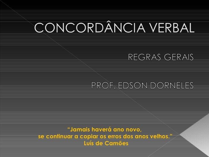 """"""" Jamais haverá ano novo,  se continuar a copiar os erros dos anos velhos."""" Luís de Camões"""