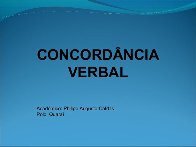 CONCORDÂNCIA VERBAL Acadêmico: Philipe Augusto Caldas Polo: Quaraí