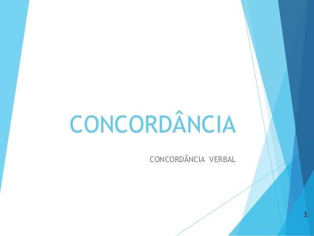 CONCORDÂNCIA  CONCORDÂNCIA VERBAL  1