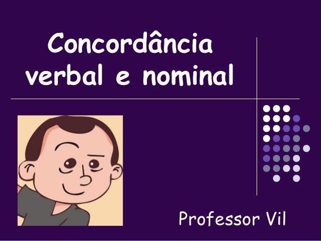 Concordância  verbal e nominal  Professor Vil