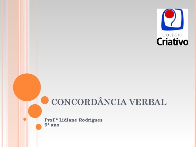 CONCORDÂNCIA VERBAL Prof.ª Lidiane Rodrigues 9º ano