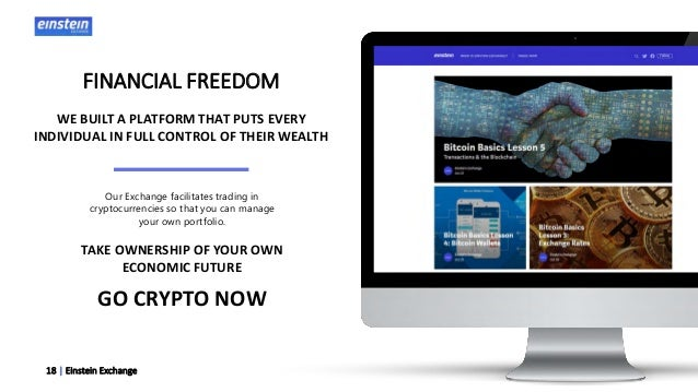 18   Einstein Exchange FINANCIAL FREEDOM WE BUILT A PLATFORM THAT PUTS EVERY INDIVIDUAL IN FULL CONTROL OF THEIR WEALTH TA...
