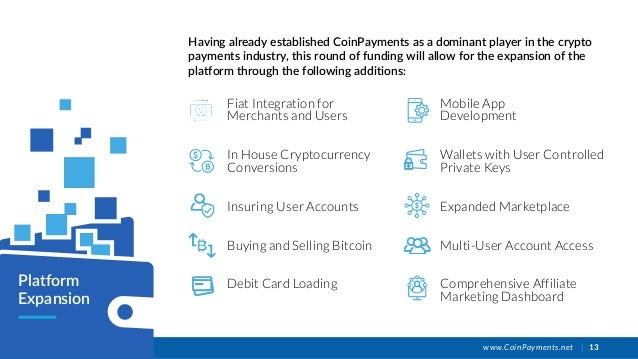 www.CoinPayments.net   13 Fiat Integration for Merchants and Users In House Cryptocurrency Conversions Insuring User Accou...