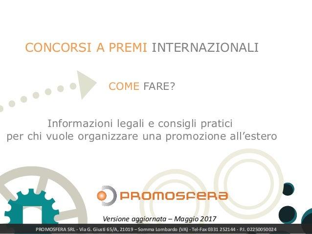 PROMOSFERA SRL - Via G. Giusti 65/A, 21019 – Somma Lombardo (VA) - Tel-Fax 0331 252144 - P.I. 02250050024 CONCORSI A PREMI...