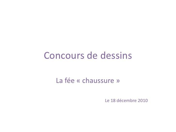 Concours de dessins<br />La fée «chaussure»<br />Le 18 décembre 2010<br />