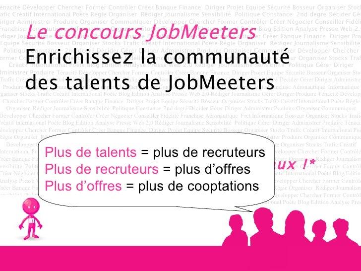 Le concours JobMeeters   Enrichissez la communauté des talents de JobMeeters   Et gagnez des cadeaux !* Plus de talents  =...