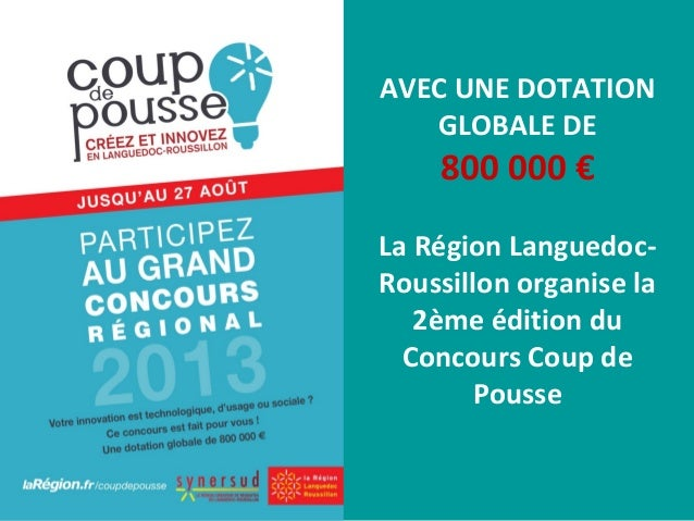 AVEC UNE DOTATIONGLOBALE DE800 000 €La Région Languedoc-Roussillon organise la2ème édition duConcours Coup dePousse