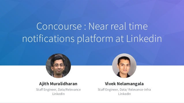 Concourse : Near real time notifications platform at Linkedin Jeff Weiner Chief Executive Officer Ajith Muralidharan S...