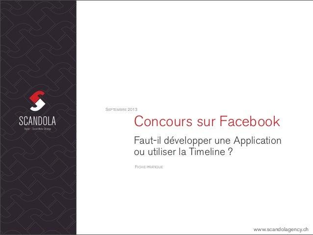 Concours sur Facebook Faut-il développer une Application ou utiliser la Timeline ? SEPTEMBRE 2013 www.scandolagency.ch FIC...