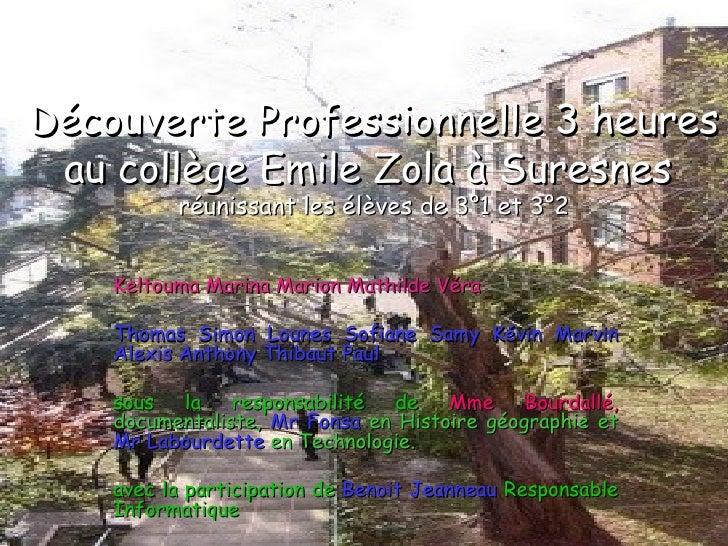 Découverte Professionnelle 3 heures au collège Emile Zola à Suresnes  réunissant les élèves de 3°1 et 3°2 Keltouma Marina ...