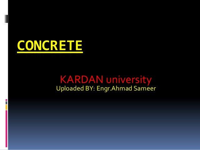CONCRETE KARDAN university Uploaded BY: Engr.Ahmad Sameer