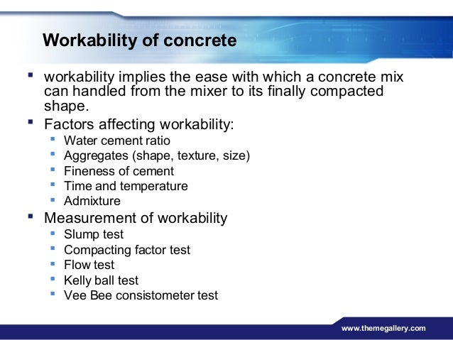 determining the workability of fresh concrete Aim: to determine the workability of fresh concrete by slump test as per is: 1199 - 1959 apparatus: slump cone tamping rod procedure: the internal surface of the mould is thoroughly cleaned and applied with a light coat of oil.